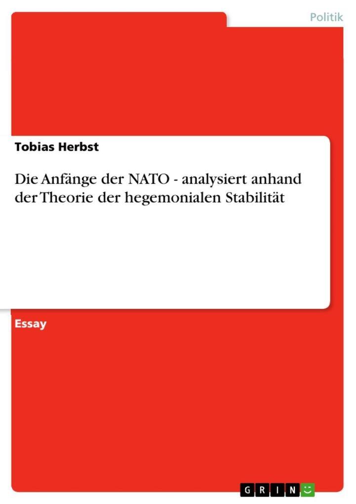 Die Anfänge der NATO - analysiert anhand der Theorie der hegemonialen Stabilität als eBook epub