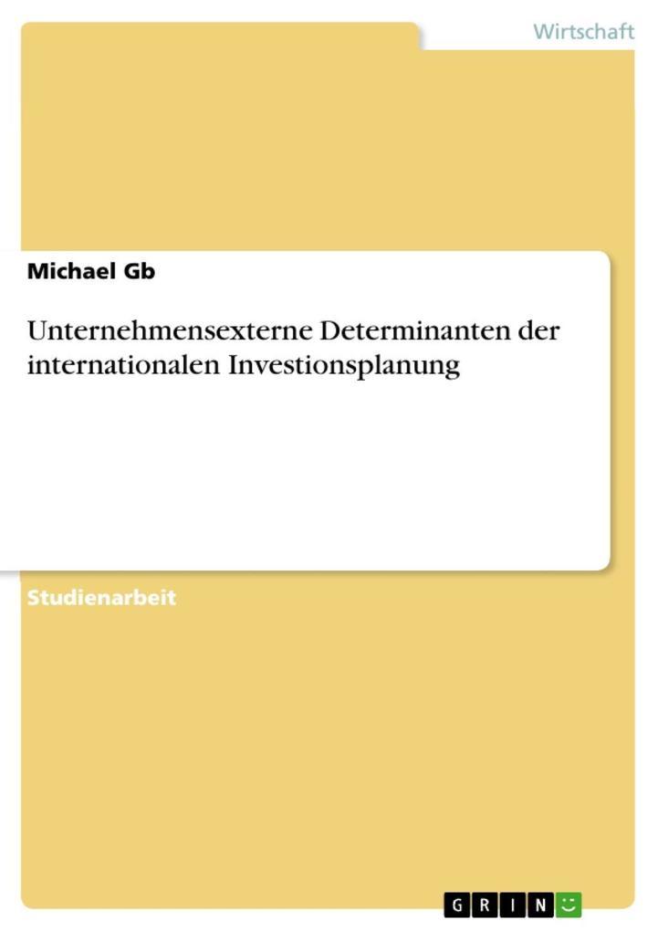Unternehmensexterne Determinanten der internationalen Investionsplanung als eBook epub