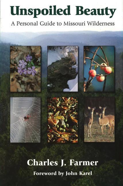 Unspoiled Beauty Unspoiled Beauty Unspoiled Beauty: A Personal Guide to Missouri Wilderness a Personal Guide to Missouri Wilderness a Personal Guide t als Taschenbuch