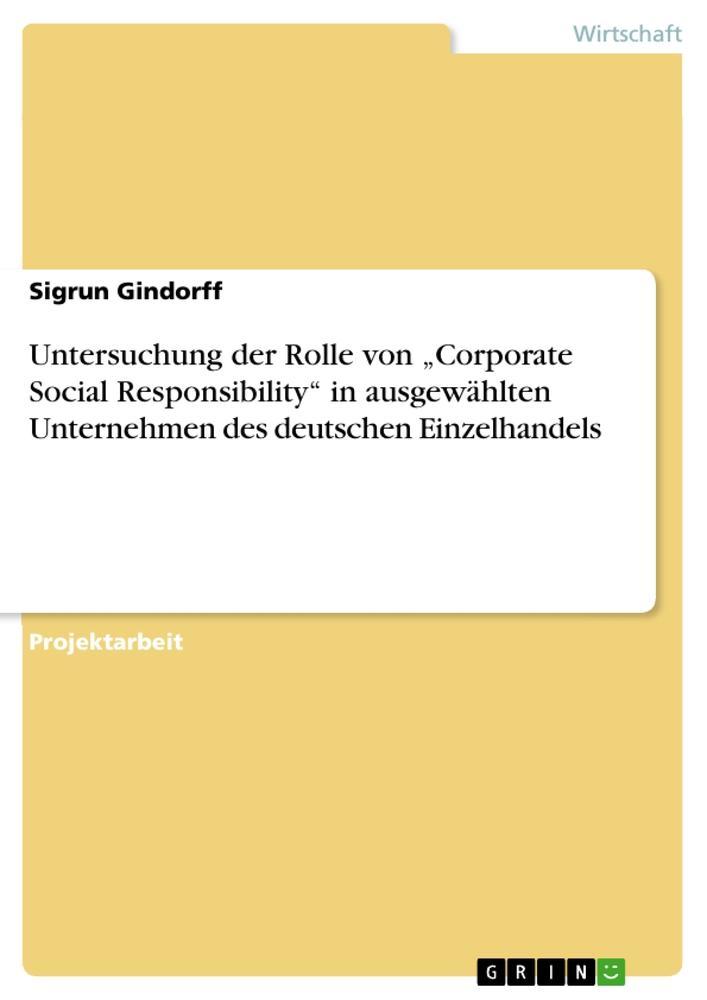 """Untersuchung der Rolle von """"Corporate Social Responsibility"""" in ausgewählten Unternehmen des deutschen Einzelhandels als Taschenbuch"""