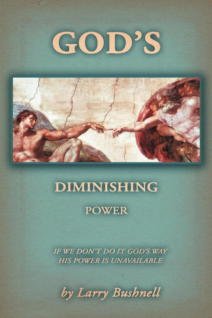 God's Diminishing Power: If We Don't Do It God's Way His Power Is Unavailable als Taschenbuch