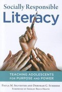 Socially Responsible Literacy: Teaching Adolescents for Purpose and Power