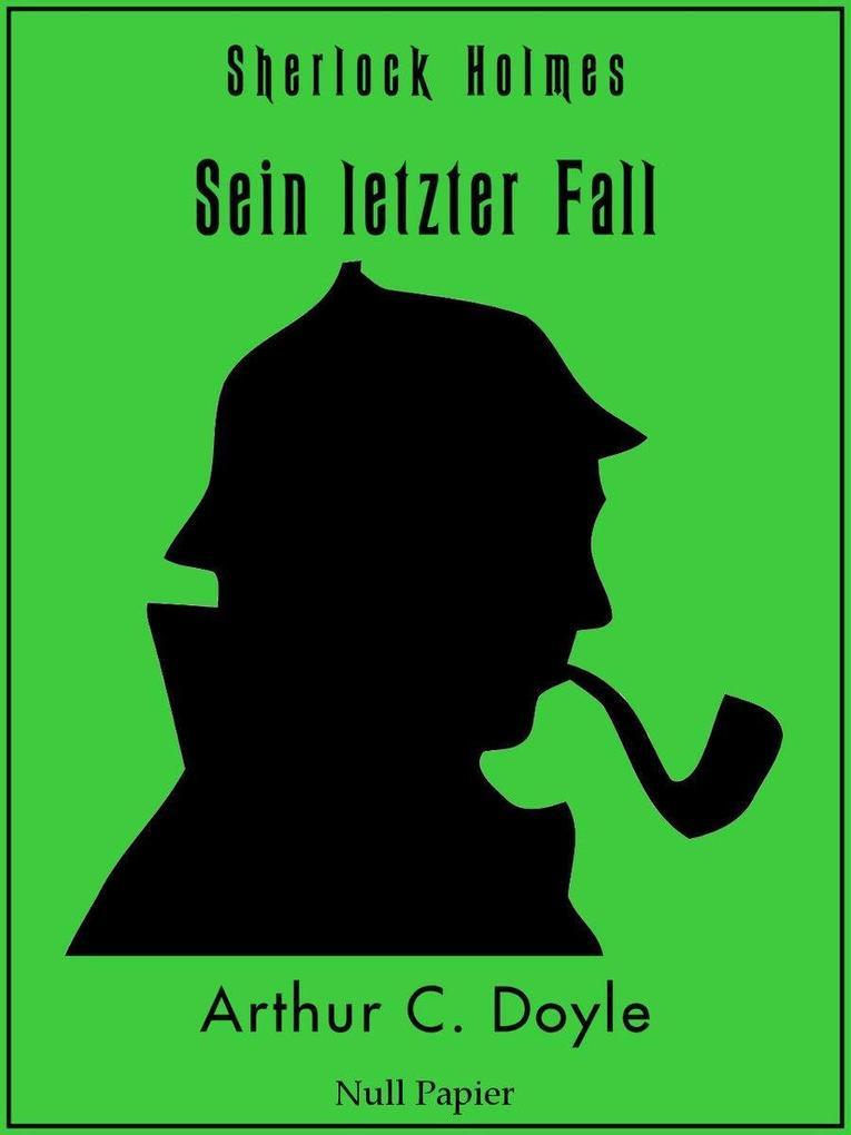 Sherlock Holmes - Sein letzter Fall und andere Geschichten als eBook epub