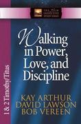 Walking in Power, Love, and Discipline: 1 & 2 Timothy/Titus