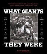 What Giants They Were: New York Giants Greats Talk about Their Teams, Their Coaches, and the Times of Their Lives