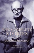 The Complete Stories of Morley Callaghan, Volume 3