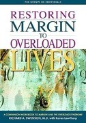 Restoring Margin to Overloaded Lives: A Companion Workbook to Margin and the Overload Syndrome