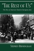 The Rest of Us: The Rise of America's Eastern European Jews