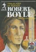 Robert Boyle: Trailblazer of Science