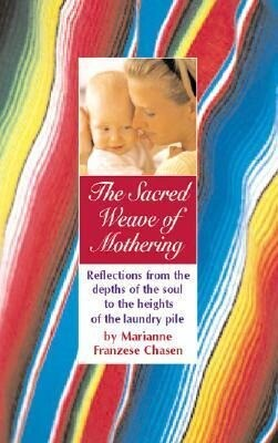 The Sacred Weave of Mothering: Reflections from the Depths of the Soul to the Heights of the Laundry Pile als Taschenbuch