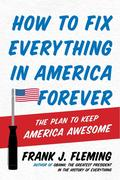 How to Fix Everything in America Forever
