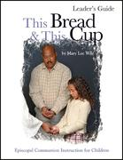 This Bread and This Cup Leaders Guide: Episcopal Communion Study