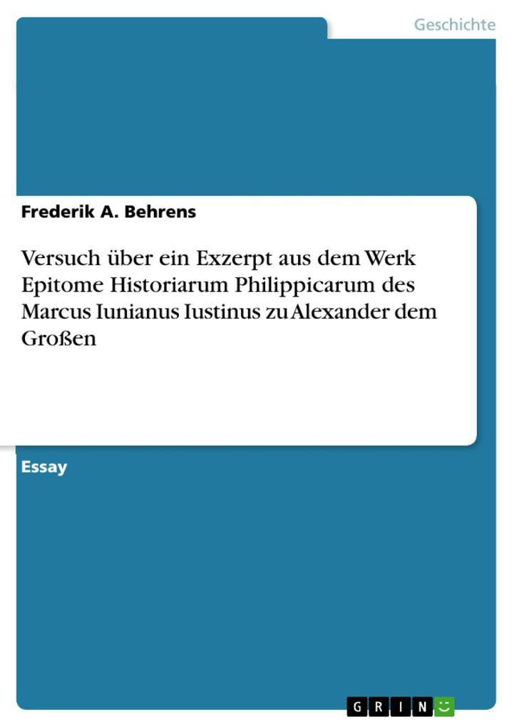 Versuch über ein Exzerpt aus dem Werk Epitome Historiarum Philippicarum des Marcus Iunianus Iustinus zu Alexander dem Großen als eBook pdf