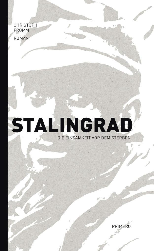 Stalingrad - Die Einsamkeit vor dem Sterben als Buch (gebunden)