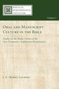 Oral and Manuscript Culture in the Bible: Studies on the Media Texture of the New Testament--Explorative Hermeneutics