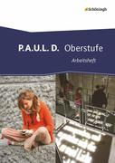 P.A.U.L. D. (Paul). Arbeitsheft. Oberstufe