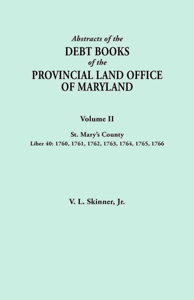 Abstracts of the Debt Books of the Provincial Land Office of Maryland. Volume II, St. Mary's County. Liber 40 als Taschenbuch