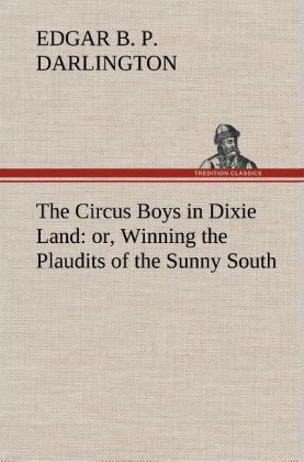 The Circus Boys in Dixie Land : or, Winning the Plaudits of the Sunny South.pdf