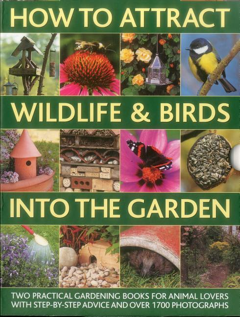 How to Attract Wildlife & Birds Into the Garden: A Practical Gardeners Guide for Animal Lovers, Including Planting Advice, Designs and 90 Step-By-Ste.pdf