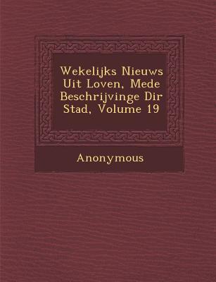 Wekelijks Nieuws Uit Loven, Mede Beschrijvinge Di R Stad, Volume 19 als Taschenbuch