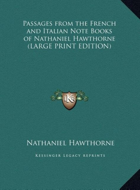 Passages from the French and Italian Note Books of Nathaniel Hawthorne (LARGE PRINT EDITION) als Buch (gebunden)