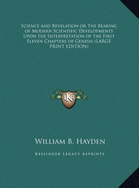 Science and Revelation or The Bearing of Modern Scientific Developments Upon the Interpretation of the First Eleven Chapters of Genesis (LARGE PRINT EDITION) als Buch (gebunden)