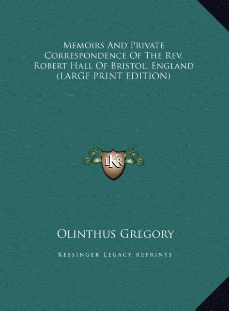 Memoirs And Private Correspondence Of The Rev. Robert Hall Of Bristol, England (LARGE PRINT EDITION) als Buch (gebunden)