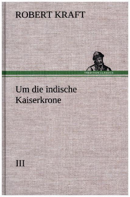 Um die indische Kaiserkrone III als Buch (gebunden)