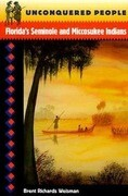 Unconquered People: Florida's Seminole and Miccosukee Indians