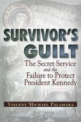 Survivor's Guilt: The Secret Service and the Failure to Protect President Kennedy als Taschenbuch
