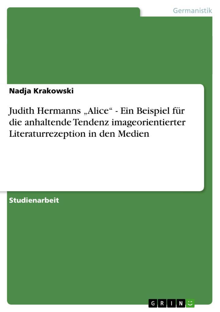 """Judith Hermanns """"Alice"""" - Ein Beispiel für die anhaltende Tendenz imageorientierter Literaturrezeption in den Medien als Buch (kartoniert)"""