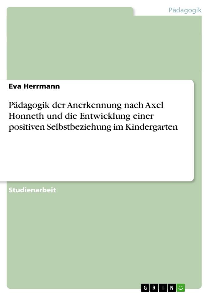 Pädagogik der Anerkennung nach Axel Honneth und die Entwicklung einer positiven Selbstbeziehung im Kindergarten als Buch (kartoniert)