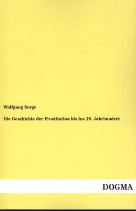Die Geschichte der Prostitution bis ins 19. Jahrhundert als Buch (kartoniert)