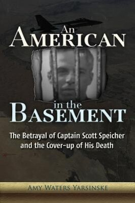 An American in the Basement: The Betrayal of Captain Scott Speicher and the Cover-Up of His Death.pdf