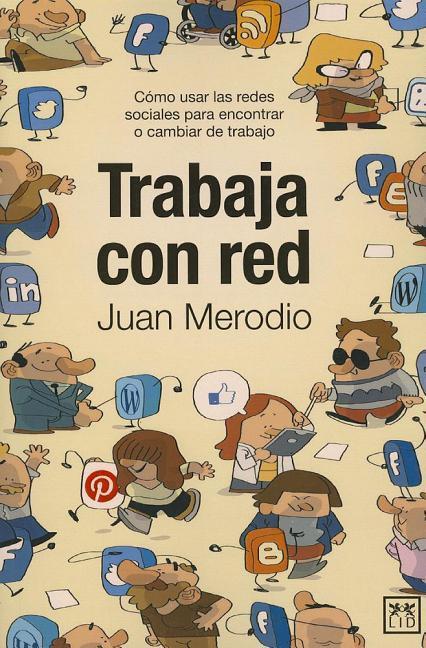 Trabaja Con Red: Cómo Usar Las Redes Sociales Para Encontrar O Cambiar de Trabajo.pdf