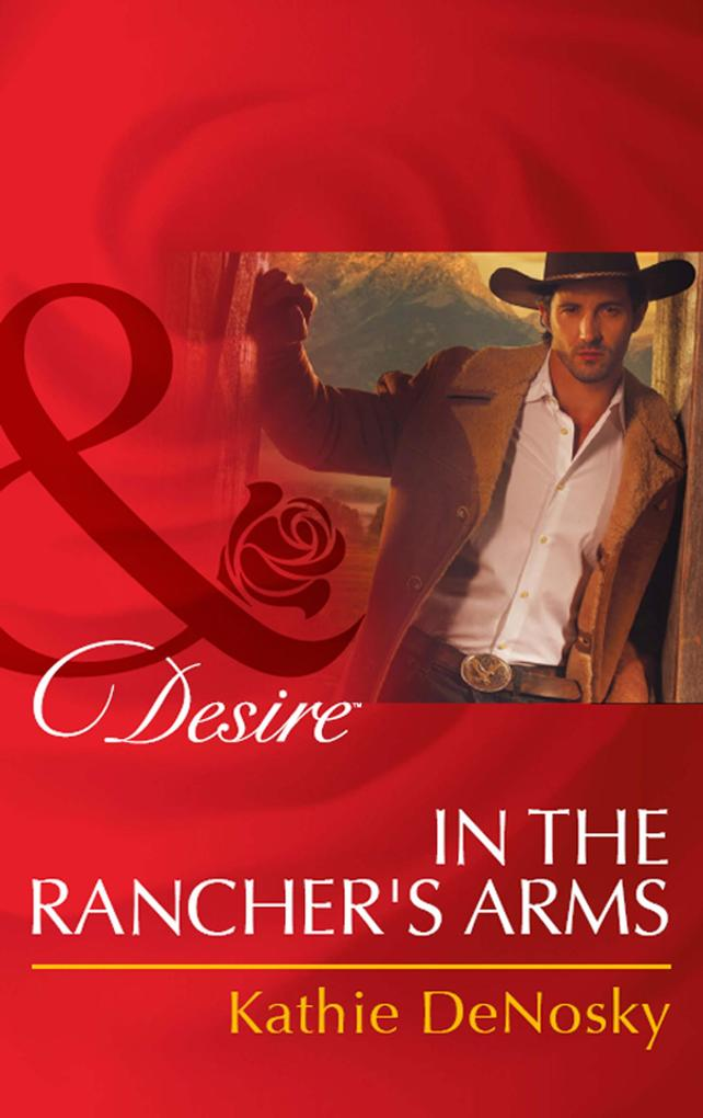 In the Ranchers Arms (Mills & Boon Desire) (Rich, Rugged Ranchers, Book 4).pdf