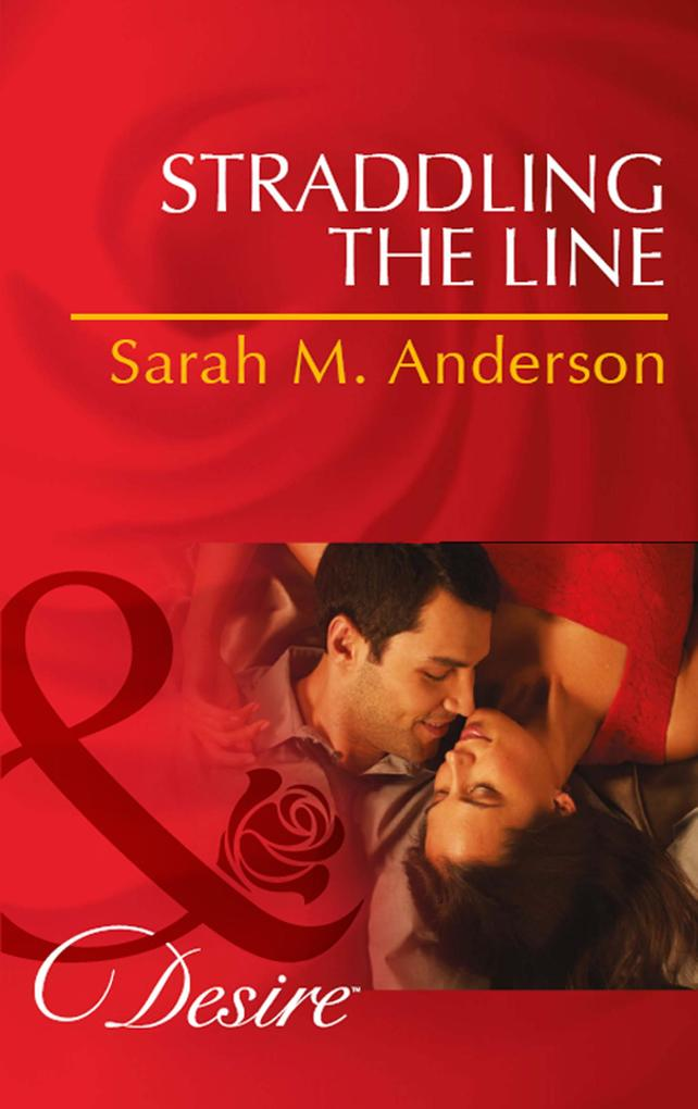 Straddling the Line (Mills & Boon Desire) (The Bolton Brothers, Book 1).pdf