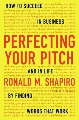 Perfecting Your Pitch: How to Succeed in Business and in Life by Finding Words That Work.pdf
