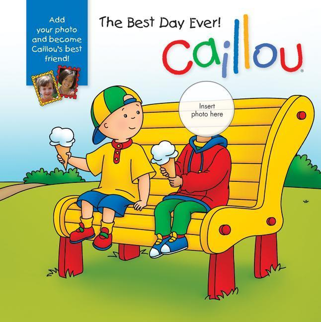 Caillou: The Best Day Ever!: With Photo Inserts.pdf