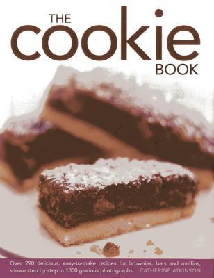 The Cookie Book: Over 290 Delicious, Easy-To-Make Recipes for Brownies, Bars and Muffins, Shown Step-By-Step in 1000 Glorious Photograp.pdf
