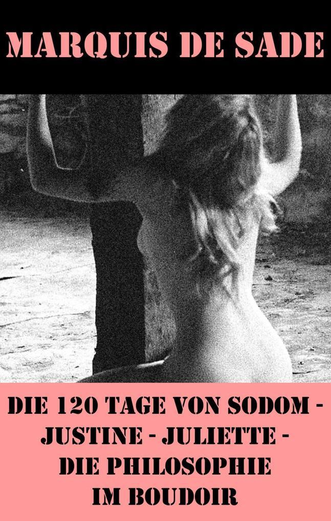Die 120 Tage von Sodom - Justine - Juliette - Die Philosophie im Boudoir (4 Meisterwerke der Erotik und BDSM).pdf