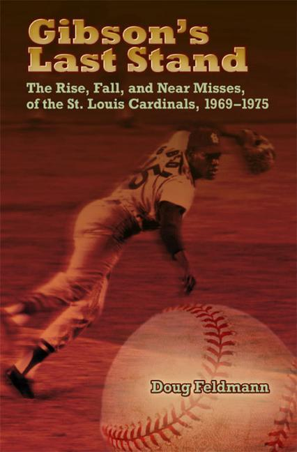 Gibsons Last Stand: The Rise, Fall, and Near Misses of the St. Louis Cardinals, 1969-1975.pdf