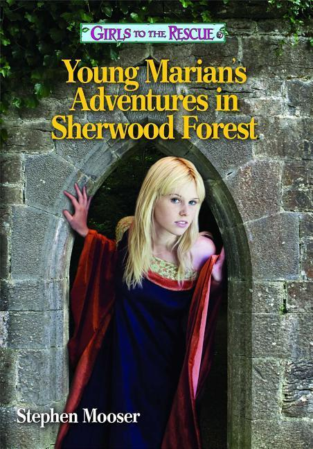 Girls to the Rescue--Young Marians Adventures in Sherwood Forest: A Girls to the Rescue Novel.pdf