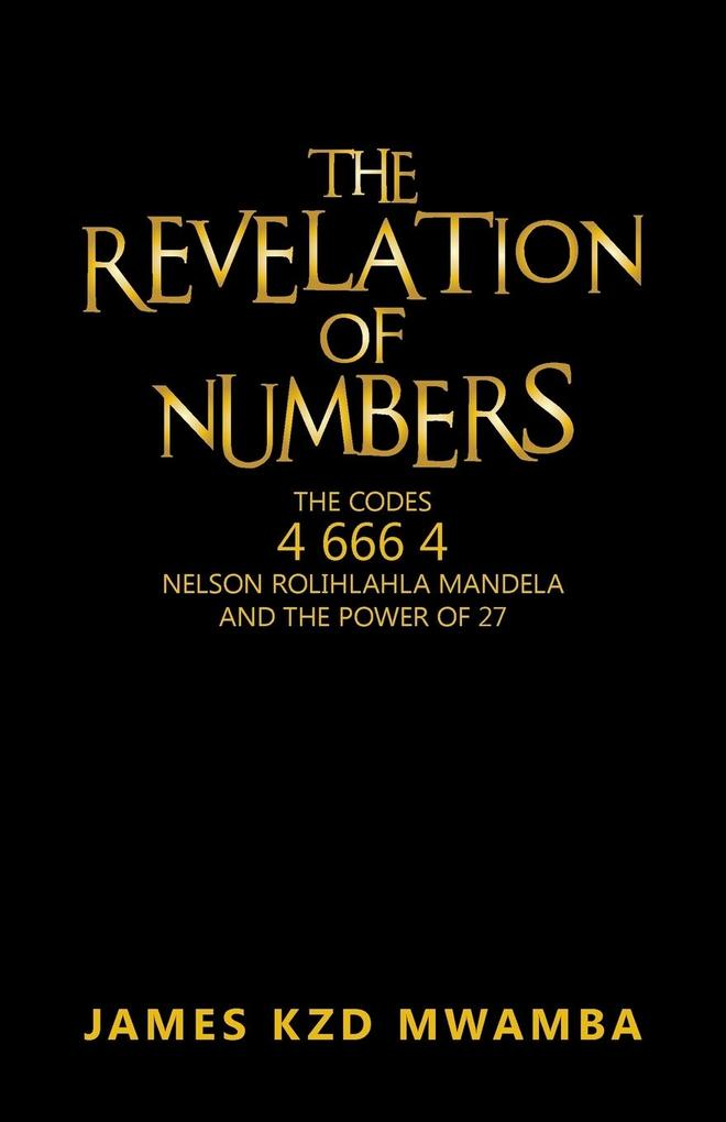 The Revelation of Numbers: The Codes 46664 Nelson Rolihlahla Mandela and the Power of 27.pdf