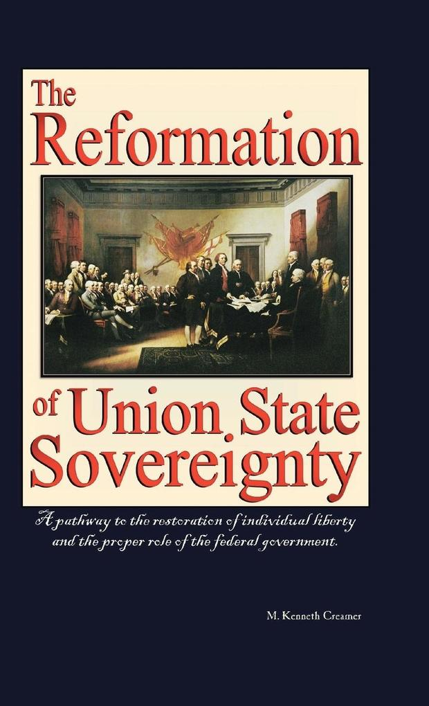 The Reformation of Union State Sovereignty: The Path Back to the Political System Our Founding Fathers Intended-A Sovereign Life, Liberty, and a Free.pdf