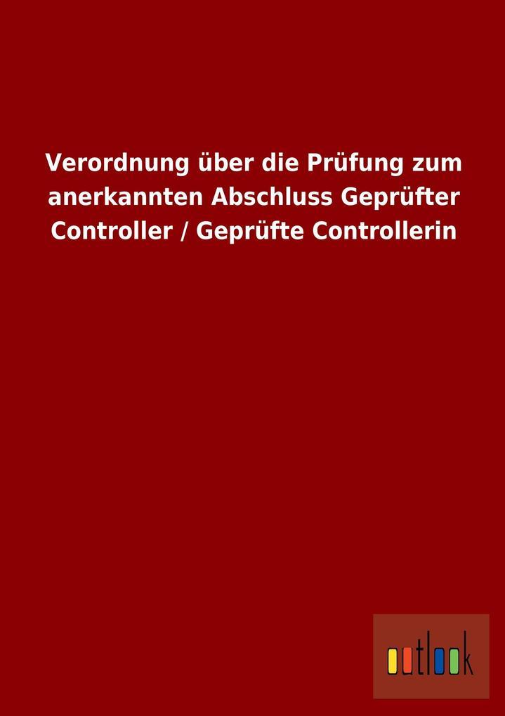 Verordnung über die Prüfung zum anerkannten Abschluss Geprüfter Controller / Geprüfte Controllerin.pdf