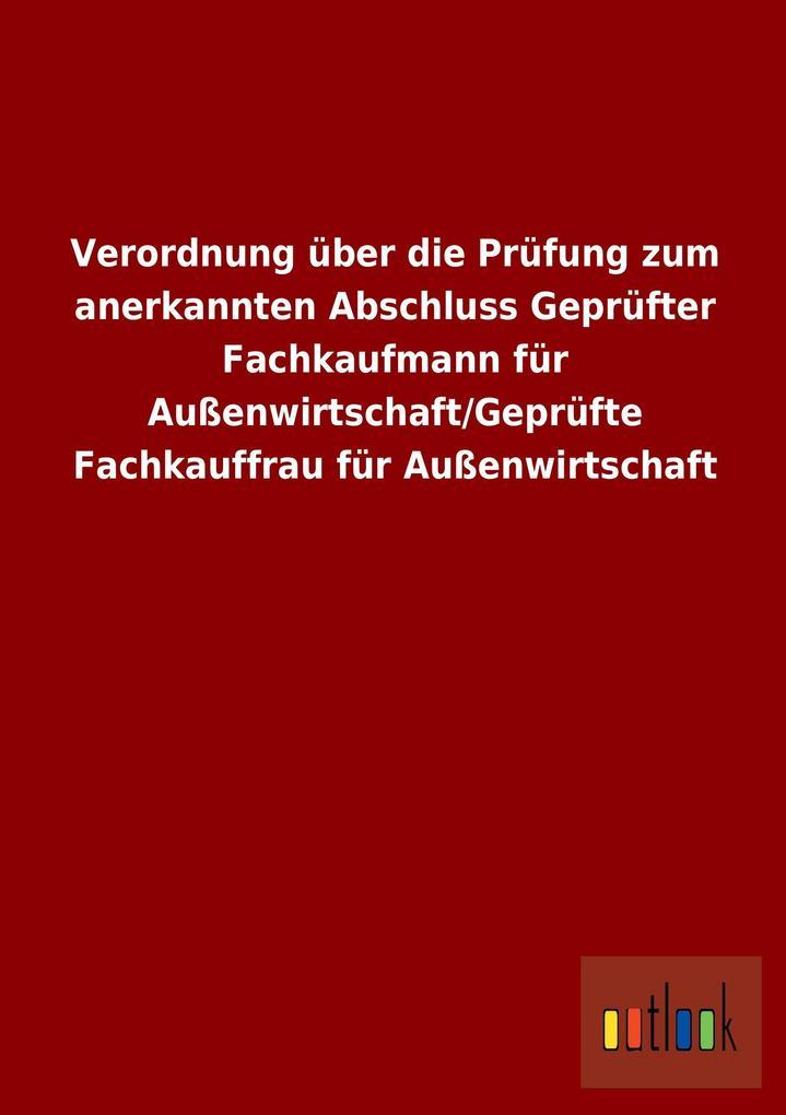 Verordnung über die Prüfung zum anerkannten Abschluss Geprüfter Fachkaufmann für Außenwirtschaft/Geprüfte Fachkauffrau für Außenwirtschaft.pdf