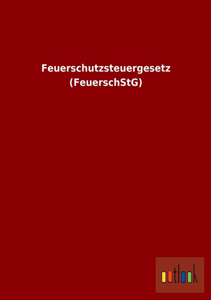 Feuerschutzsteuergesetz (FeuerschStG).pdf