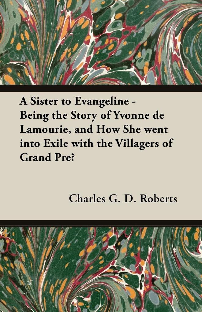 A Sister to Evangeline - Being the Story of Yvonne de Lamourie, and How She Went Into Exile with the Villagers of Grand Pre.pdf