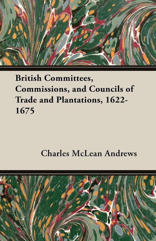 British Committees, Commissions, and Councils of Trade and Plantations, 1622-1675.pdf